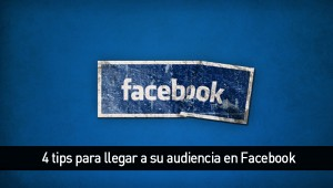 4 tips para llegar a su audiencia en Facebook